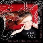 Neko Case Harder I Fight
