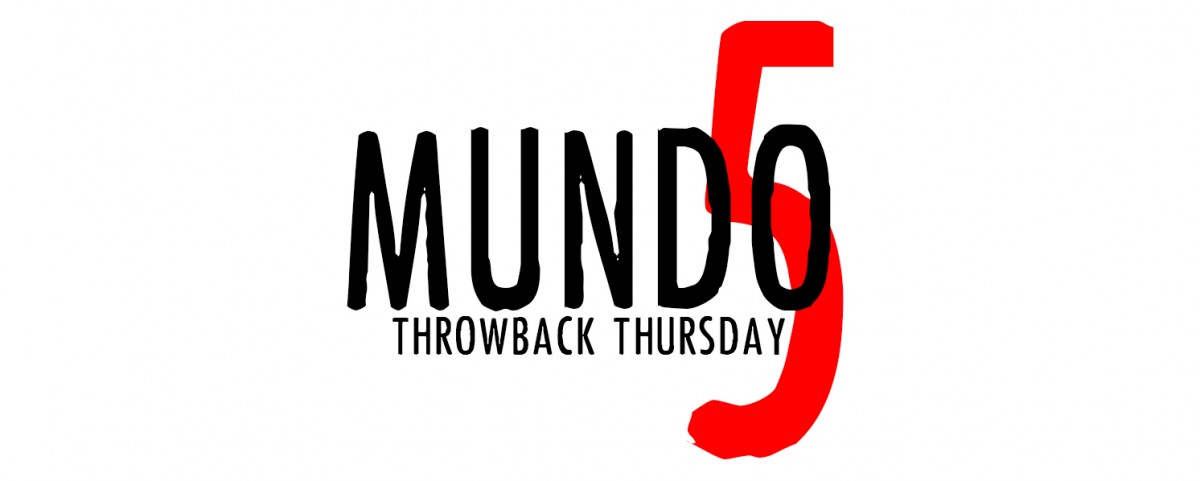 Mundo 5: Throwback Thursday Special
