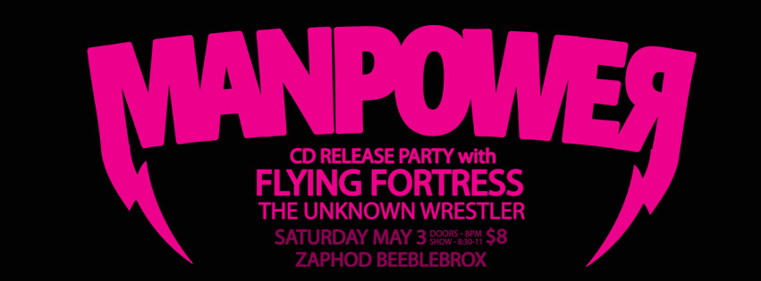 Gig Pick: MANPOWER (with Flying Fortress and The Unknown Wrestler) on May 3 @ Zaphod's