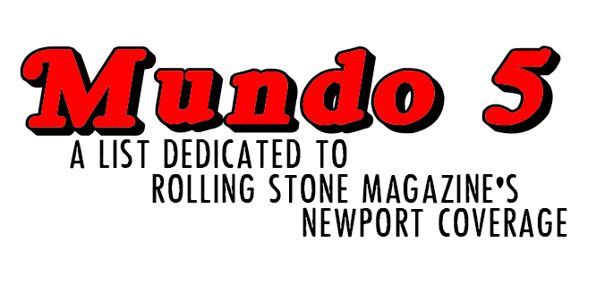 Mundo 5: A List Dedicated to Rolling Stone Magazine's Newport Folkfest Coverage