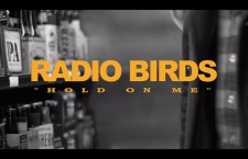 """Radio Birds share video for """"Hold On Me"""""""