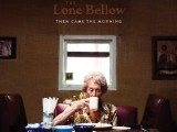 The Lone Bellow – Then Came the Morning