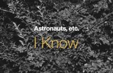 """Astronauts, Etc. – """"I Know"""""""