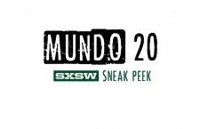 Mundo 20: SXSW 2015 Sneak Peek