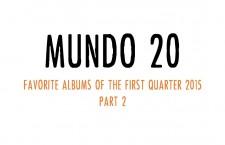 Mundo 20 – Favorite Albums of the First Quarter 2015 (Part 2)