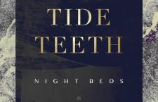 "Night Beds – ""Tide Teeth"""