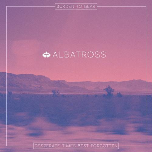 Albatross - Burden to Bear
