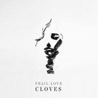 Cloves - frail love