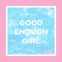 Dianas - Good Enough Girl