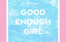 "Dianas – ""Good Enough Girl"""