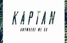 "KAPTAN – ""Anywhere We Go"""