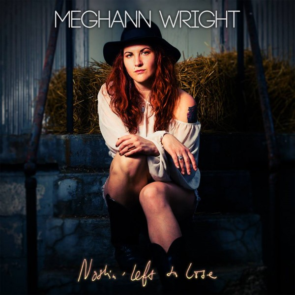 Meghann Wright - Nothin Left to Lose