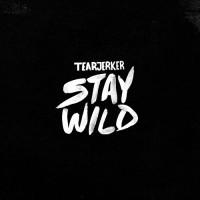 Tearjerker - Stay Wild