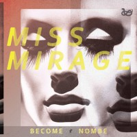 BECOME - NomBe - Miss Mirage