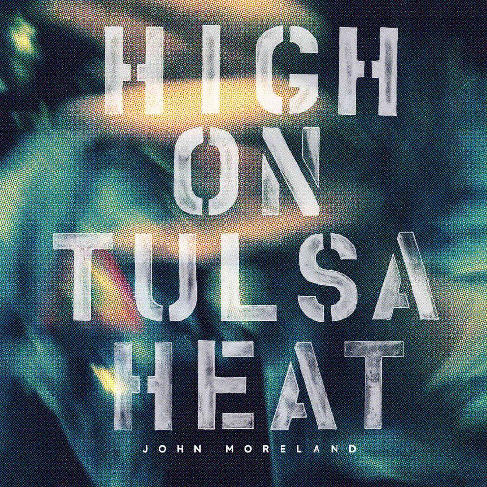 John Moreland - High on Tusa Heat