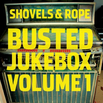 Shovels and Rope - Busted Jukebox vol 1