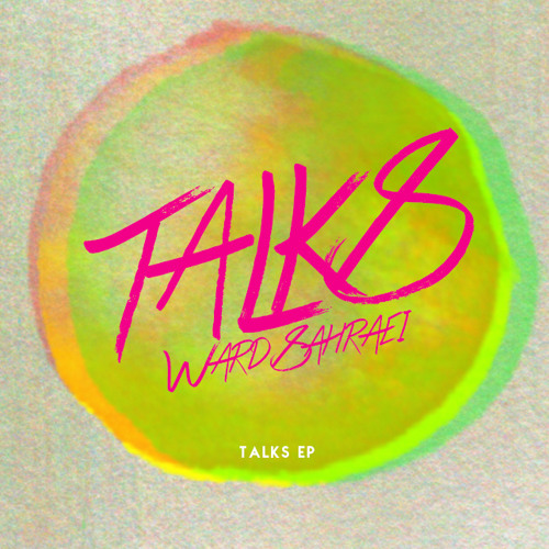 "Ward & Sahraei - ""Talks"" EP"