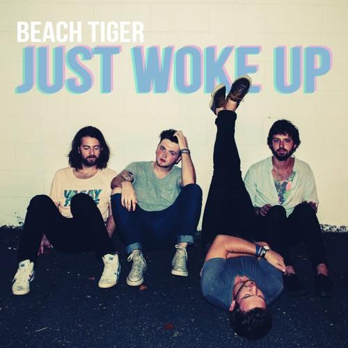 Beach Tiger - Just Woke Up