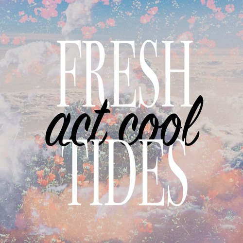 Fresh Tides - Act Cool