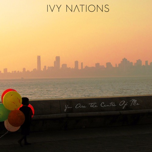 "Ivy Nations - ""You Are The Centre Of Me"""