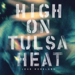 John Moreland – High on Tulsa Heat