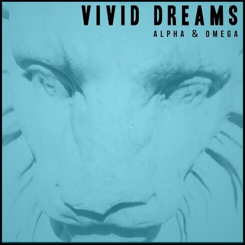 Vivid Dreams - Alpha & Omega