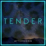 """Tender - """"Afternoon"""""""