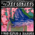 The Wet Secrets - I Can Swing A Hammer