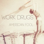 Work Drugs - American Fool