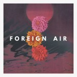 "Foreign Air - ""In The Shadows"""