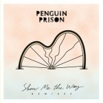 "Penguin Prison - ""Show Me The Way"" (Cesare Remix)"
