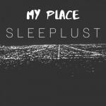 "SLEEPLUST - ""My Place"""
