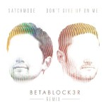 """Satchmode - """"Don't Give Up On Me"""" (Betablock3r Remix)"""