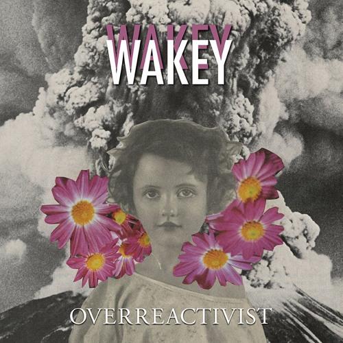 """Wakey Wakey - """"Overreactivist"""""""