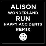 "Alison Wonderland - ""Run"" (Happy Accidents Remix)"