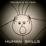 "Human Skills - ""Trouble in My Head"""