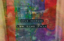 """Kyle Meadows – """"Low Time Call"""" (single premiere)"""