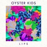"Oyster Kids - ""Lips"""