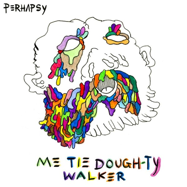 "Perhapsy - ""Me Tie Dough-ty Walker"""