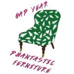 "Phantastic Ferniture - ""Gap Year"""