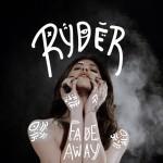 """RYDER - """"Fade Away"""""""