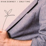 "Ryan Downey - ""Only Time"""