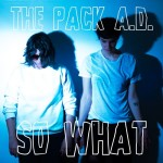 "The Pack A.D. - ""So What"""