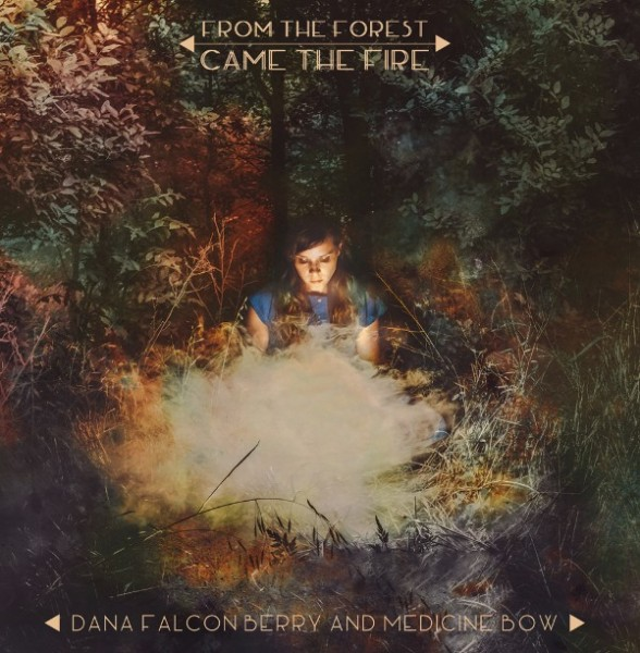 Dana Falconberry & Medicine Bow - From the Forest Came the Fire