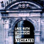 """Lake Ruth - """"Through The Lychgates"""""""