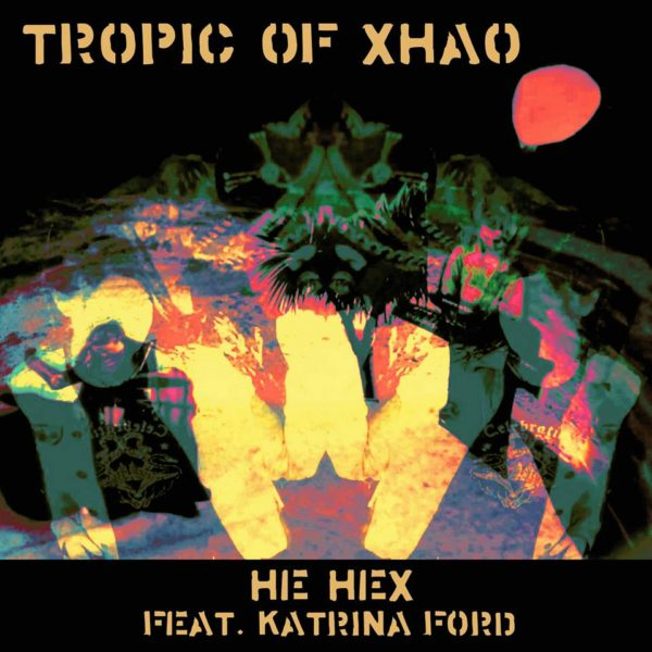 Tropic of Xhao - He Hex (ft Katrina Ford)