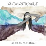 "Alex the Astronaut - ""Holes In The Story"""
