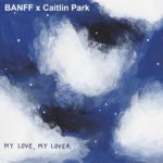 "BANFF x Caitlin Park - ""My Love, My Lover"""