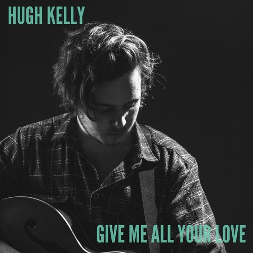 "Hugh Kelly - ""Give Me All Your Love"""