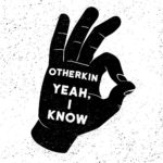 "OTHERKIN – ""Yeah, I Know"""